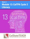 Module 13 CalTPA Cycle 2 Literacy