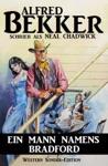 Alfred Bekker Western Sonder-Edition - Ein Mann Namens Bradford