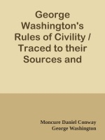 George Washington's Rules of Civility / Traced to their Sources and Restored by Moncure D. Conway
