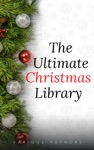 The Ultimate Christmas Library 100 Authors 200 Novels Novellas Stories Poems And Carols