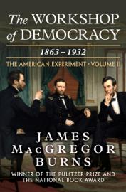 The Workshop of Democracy, 1863–1932