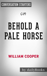 Behold a Pale Horse by Milton William Cooper: Conversation Starters Book Cover