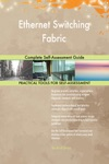Ethernet Switching Fabric Complete Self-Assessment Guide