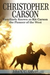 Christopher Carson Familiarly Known As Kit Carson The Pioneer Of The West