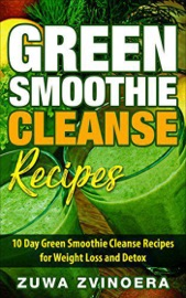 Green Smoothie Cleanse 10 Day Green Smoothie Cleanse Recipes For Weight Loss And Detox