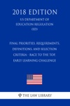 Final Priorities Requirements Definitions And Selection Criteria - Race To The Top Early Learning Challenge US Department Of Education Regulation ED 2018 Edition