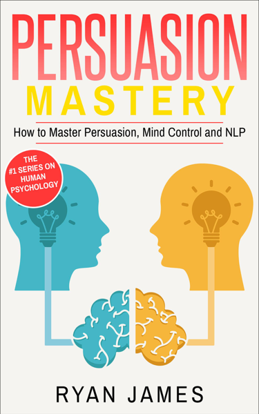 Download Persuasion: Mastery- How to Master Persuasion, Mind Control and NLP PDF Full
