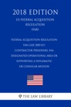 Federal Acquisition Regulation - FAR Case 2005-011 - Contractor Personnel Ina Designated Operational Area Or Supporting A Diplomatic Or Consular Mission US Federal Acquisition Regulation FAR 2018 Edition