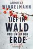 Andreas Winkelmann - Tief im Wald und unter der Erde Grafik