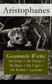 Gesammelte Werke: Der Friede + Die Frösche + Die Ritter + Die Vögel + Die Wolken + Lysistrate - Vollständige deutsche Ausgabe