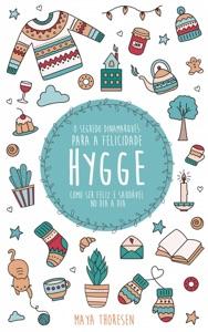 Hygge:  O Segredo Dinamarquês para a Felicidade - Como ser feliz e saudável no dia a dia Book Cover