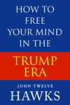 How to Free Your Mind in the Trump Era
