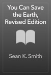 You Can Save The Earth Revised Edition