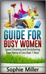 Guide For Busy Women Speed Cleaning And Decluttering Your Home In Less Than 1 Hour