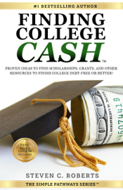 Finding College Cash: Proven Ideas to Find Scholarships, Grants, and Other Resources to Finish College Debt-Free or Better!
