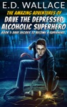 The Amazing Adventures Of Dave The Depressed Alcoholic Superhero
