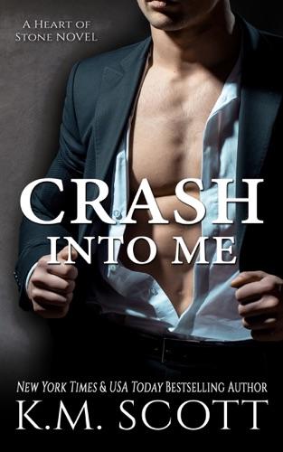 Crash into Me - K.M. Scott - K.M. Scott