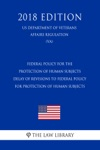 Federal Policy For The Protection Of Human Subjects - Delay Of Revisions To Federal Policy For Protection Of Human Subjects US Department Of Veterans Affairs Regulation VA 2018 Edition