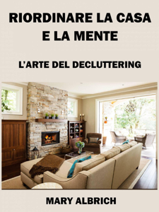 Riordinare La Casa E La Mente: L'arte Del Decluttering Copertina del libro