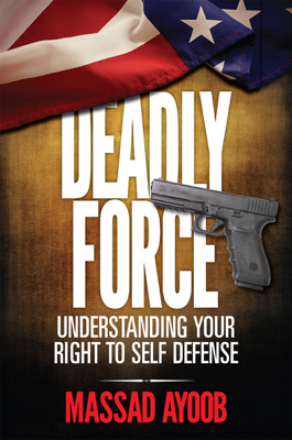 Deadly Force - Understanding Your Right To Self Defense - Massad Ayoob book