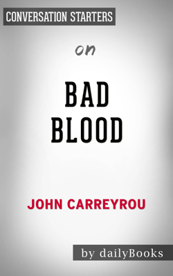 Bad Blood: Secrets and Lies in a Silicon Valley Startup by John Carreyrou: Conversation Starters - Daily Books book