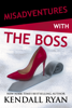 Kendall Ryan - Misadventures with the Boss artwork