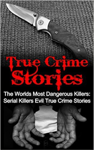True Crime Stories: The Worlds Most Dangerous Killers: Serial Killers Evil True Crime Stories Book Review