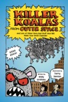 Killer Koalas From Outer Space And Lots Of Other Very Bad Stuff That Will Make Your Brain Explode