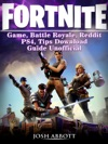 Fortnite Game Battle Royale Reddit PS4 Tips Download Guide Unofficial