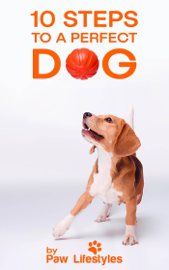 Dog Training: 10 Steps To A Perfect Dog book