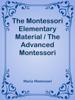 Maria Montessori - The Montessori Elementary Material / The Advanced Montessori Method artwork