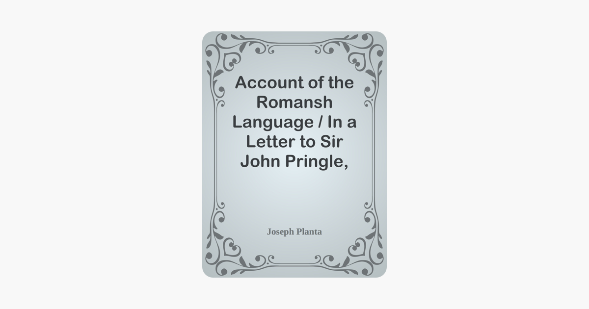 Account of the Romansh Language In a Letter to Sir John Pringle, Bart. P. R. S.