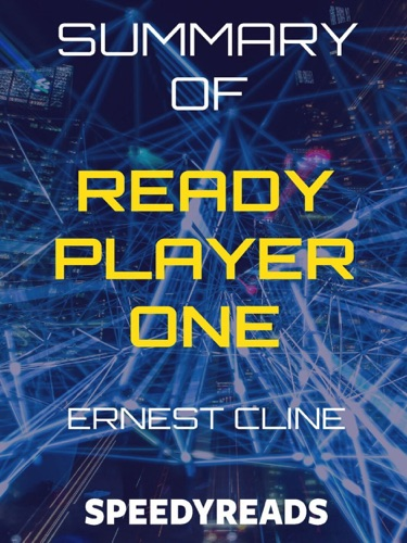 SpeedyReads - Summary of Ready Player One by Ernest Cline
