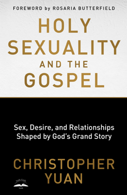 Holy Sexuality and the Gospel - Christopher Yuan book