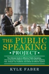 The Public Speaking Project - The Ultimate Guide To Effective Public Speaking How To Develop Confidence Overcome Your Public Speaking Fear Analyze Your Audience And Deliver An Effective Speech