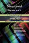 Computational Neuroscience The Ultimate Step-By-Step Guide