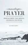 Unveiling Prayer From Matthew Luke Romans Colossians And 1Peter