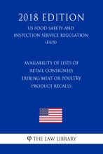 Availability Of Lists Of Retail Consignees During Meat Or Poultry Product Recalls (US Food Safety And Inspection Service Regulation) (FSIS) (2018 Edition)