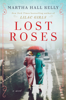 Martha Hall Kelly - Lost Roses artwork