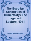 The Egyptian Conception Of Immortality  The Ingersoll Lecture 1911