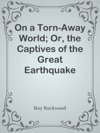 On A Torn-Away World Or The Captives Of The Great Earthquake