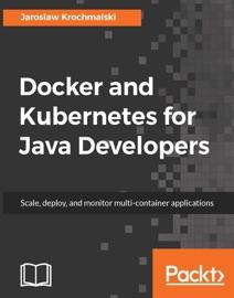 Docker and Kubernetes for Java Developers - Jaroslaw Krochmalski