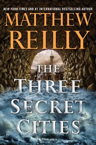 Matthew Reilly - The Three Secret Cities