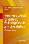 Instructors Manual For Strategic Marketing Cases In Emerging Markets