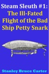 Steam Sleuth 1 The Ill Fated Flight Of The Bad Ship Petty Snark