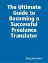 The Ultimate Guide To Becoming A Successful Freelance Translator