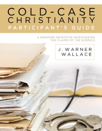 COLD-CASE CHRISTIANITY PARTICIPANTS GUIDE