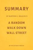 Summary of Burton G. Malkiel's A Random Walk Down Wall Street by Milkyway Media