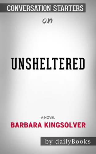 Unsheltered: A Novel by Barbara Kingsolver: Conversation Starters - Daily Books - Daily Books