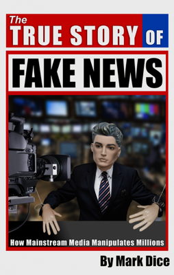 The True Story of Fake News - Mark Dice book